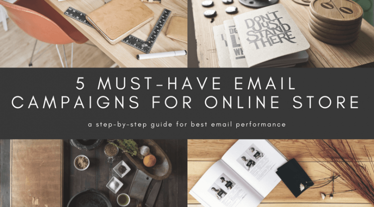 5 must-have email campaigns for online store
